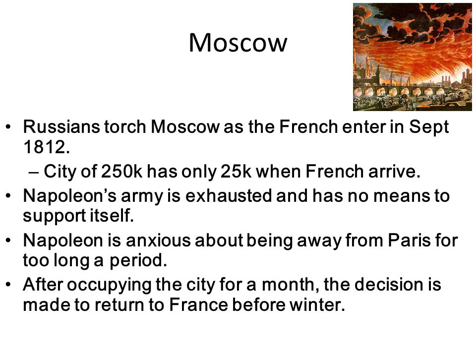 Moscow Russians torch Moscow as the French enter in Sept 1812.