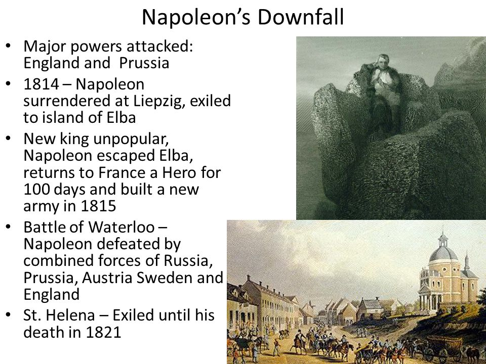 Napoleon's Downfall Major powers attacked: England and Prussia