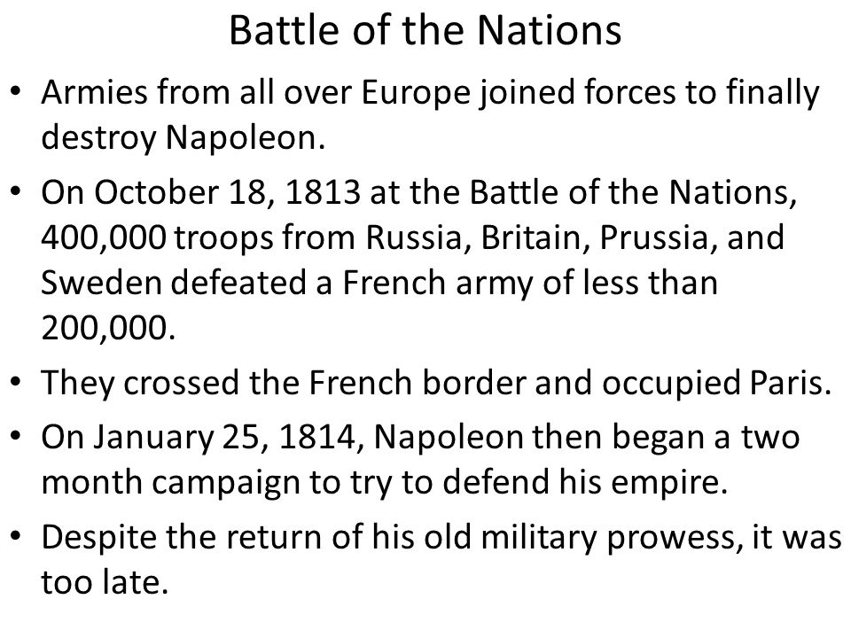 Battle of the Nations Armies from all over Europe joined forces to finally destroy Napoleon.