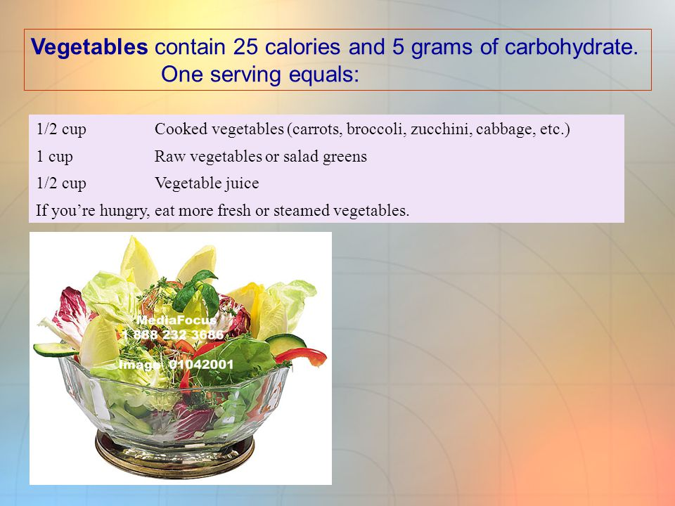 Vegetables contain 25 calories and 5 grams of carbohydrate.