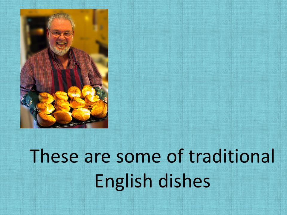 These are some of traditional English dishes
