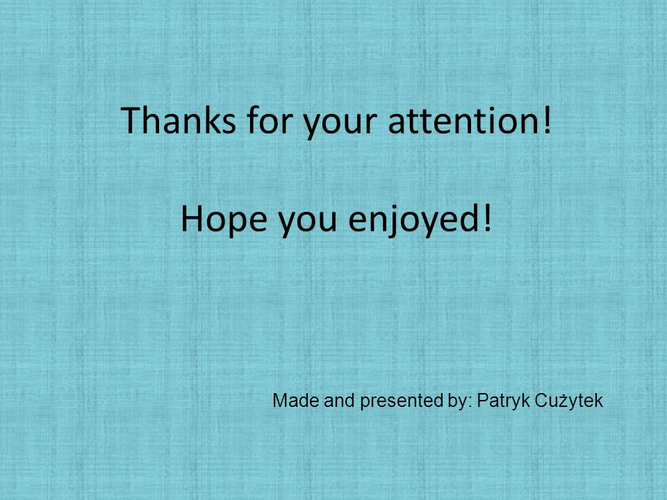 Thanks for your attention! Hope you enjoyed!