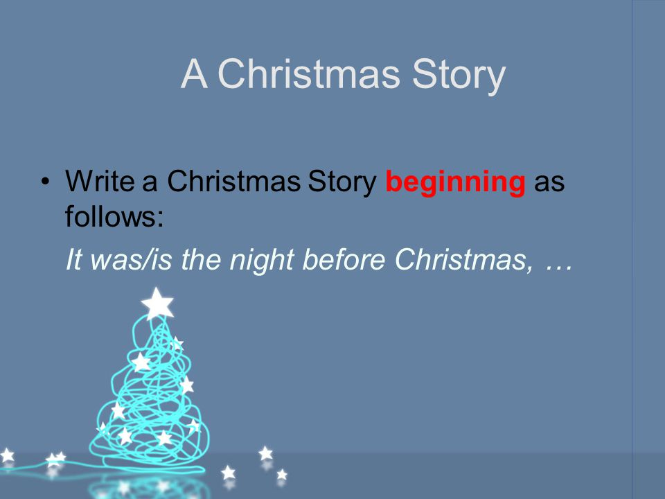 A Christmas Story Write a Christmas Story beginning as follows: