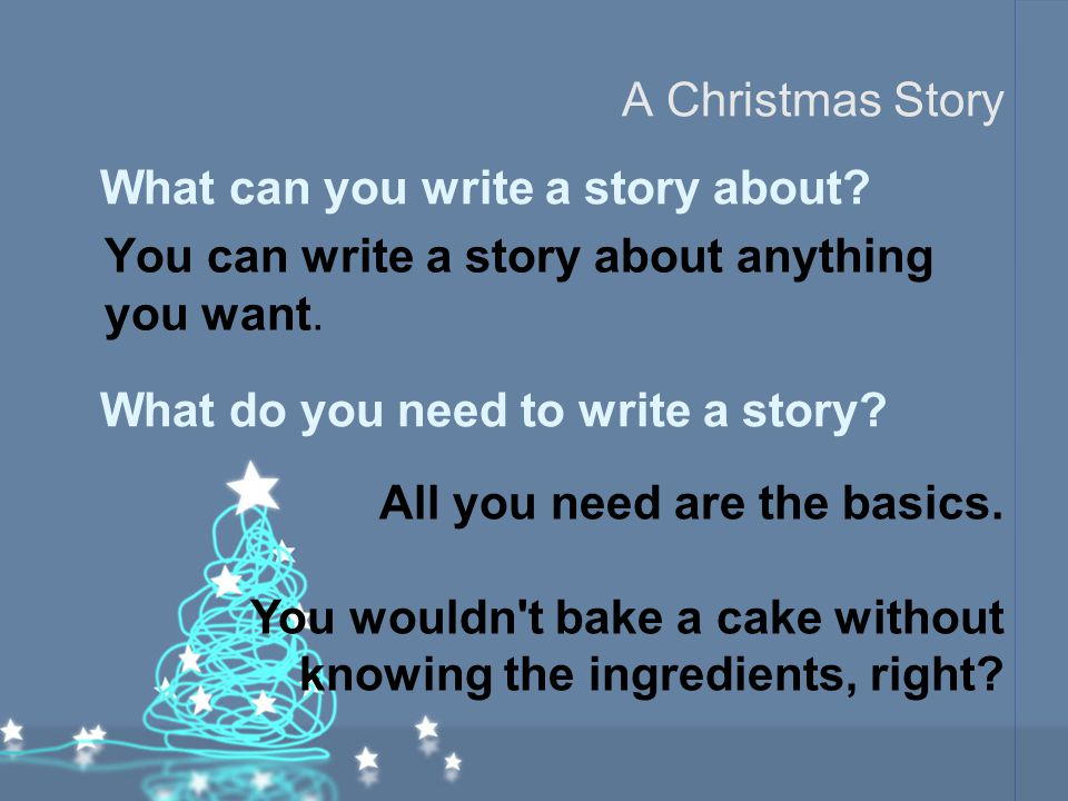 A Christmas Story What can you write a story about You can write a story about anything you want.