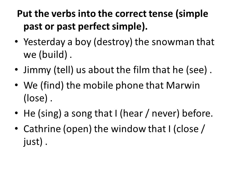 Put the verbs into the correct tense (simple past or past perfect simple).
