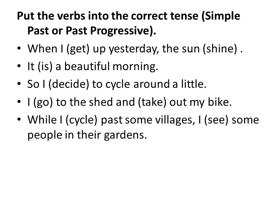 Put the verbs into the correct tense (Simple Past or Past Progressive).