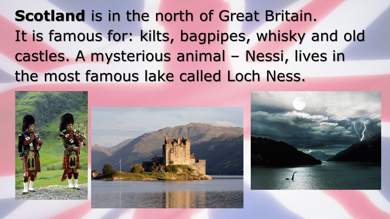 Scotland is in the north of Great Britain