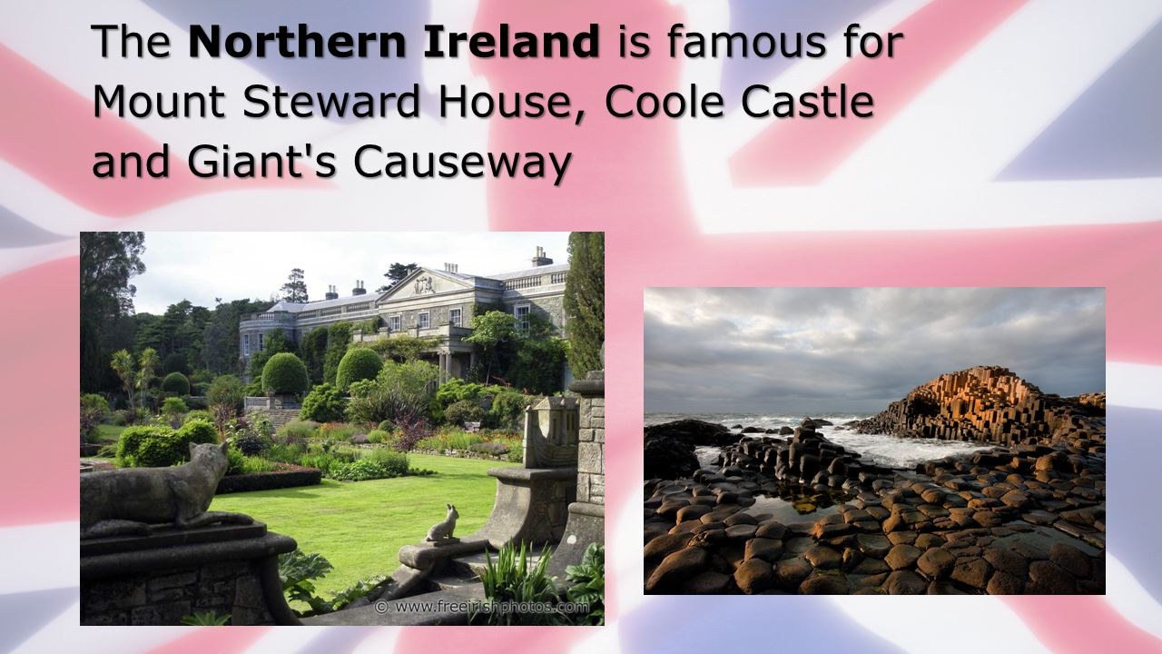 The Northern Ireland is famous for Mount Steward House, Coole Castle and Giant s Causeway