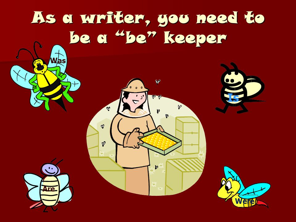 As a writer, you need to be a be keeper