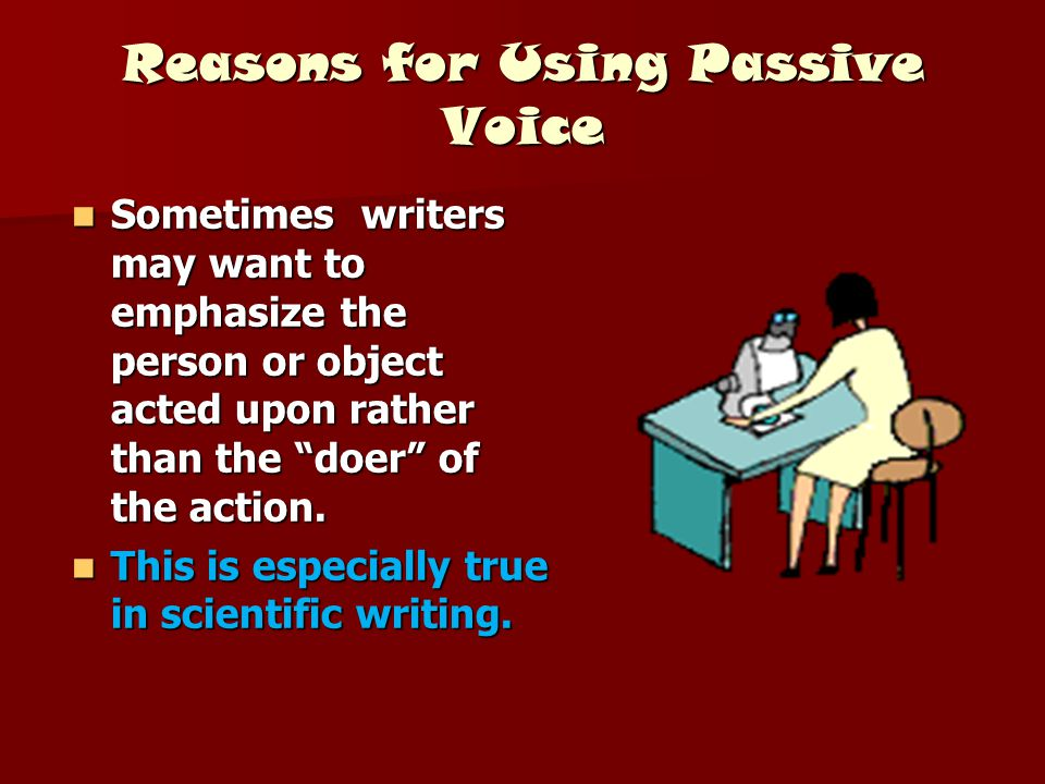 Reasons for Using Passive Voice