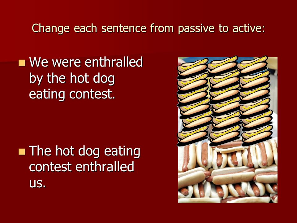 Change each sentence from passive to active: