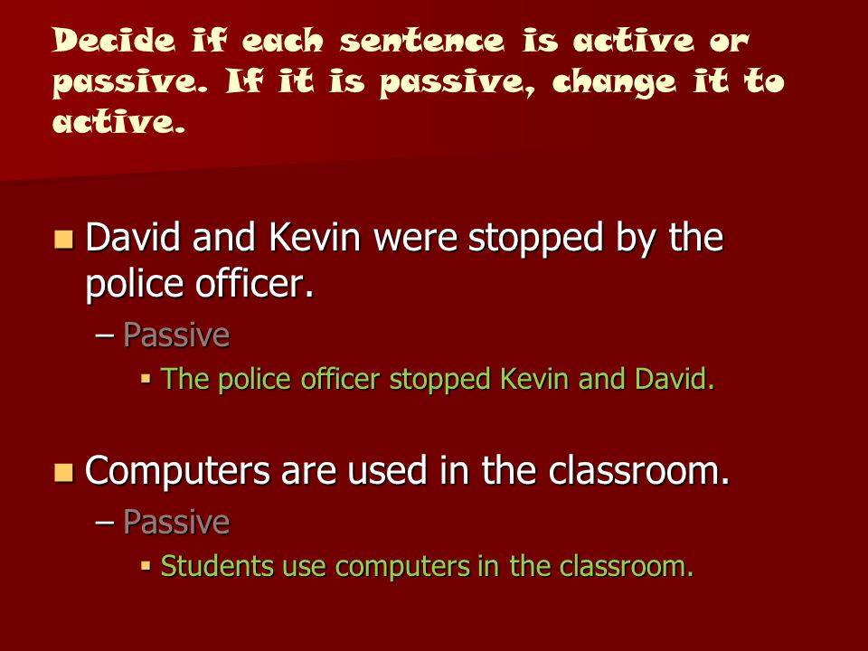 David and Kevin were stopped by the police officer.