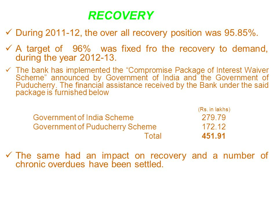 RECOVERY During 2011-12, the over all recovery position was 95.85%.