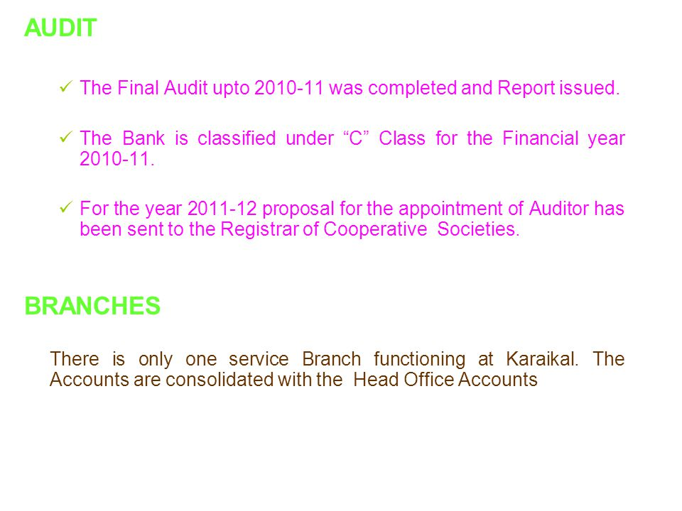 AUDIT The Final Audit upto 2010-11 was completed and Report issued. The Bank is classified under C Class for the Financial year 2010-11.