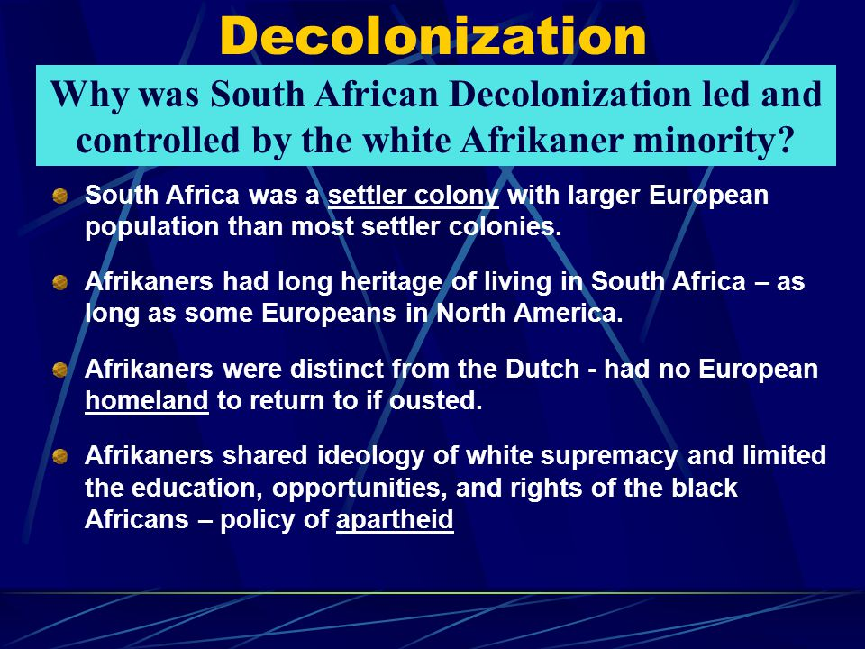 Decolonization Why was South African Decolonization led and controlled by the white Afrikaner minority