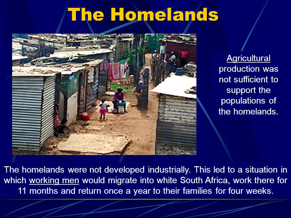 The Homelands Agricultural production was not sufficient to support the populations of the homelands.