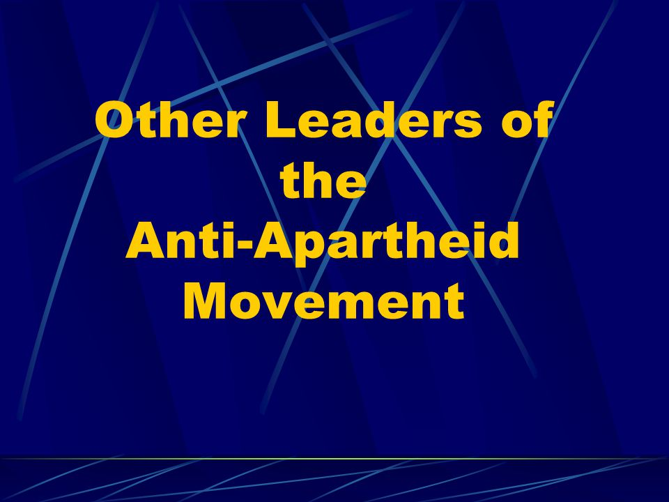 Other Leaders of the Anti-Apartheid Movement