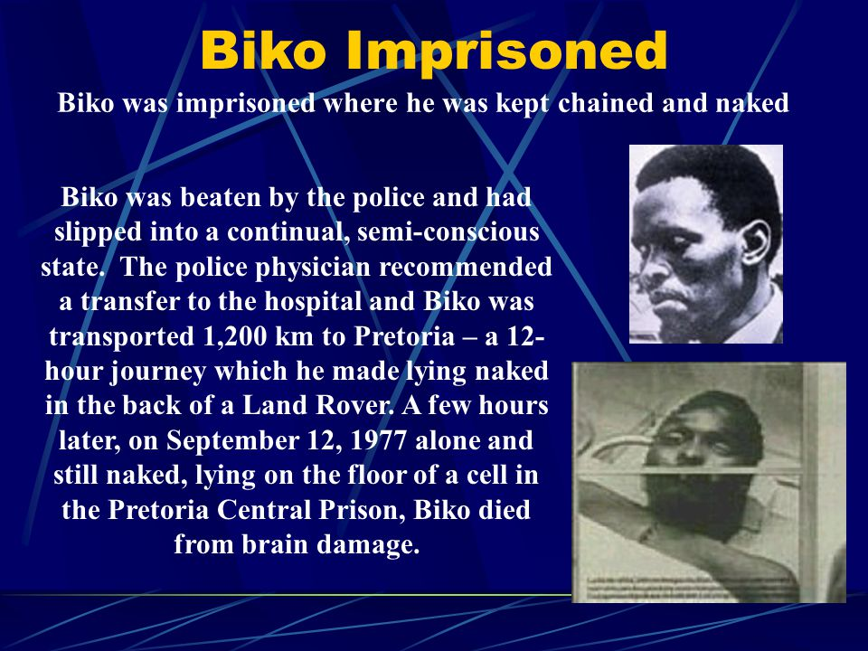 Biko was imprisoned where he was kept chained and naked