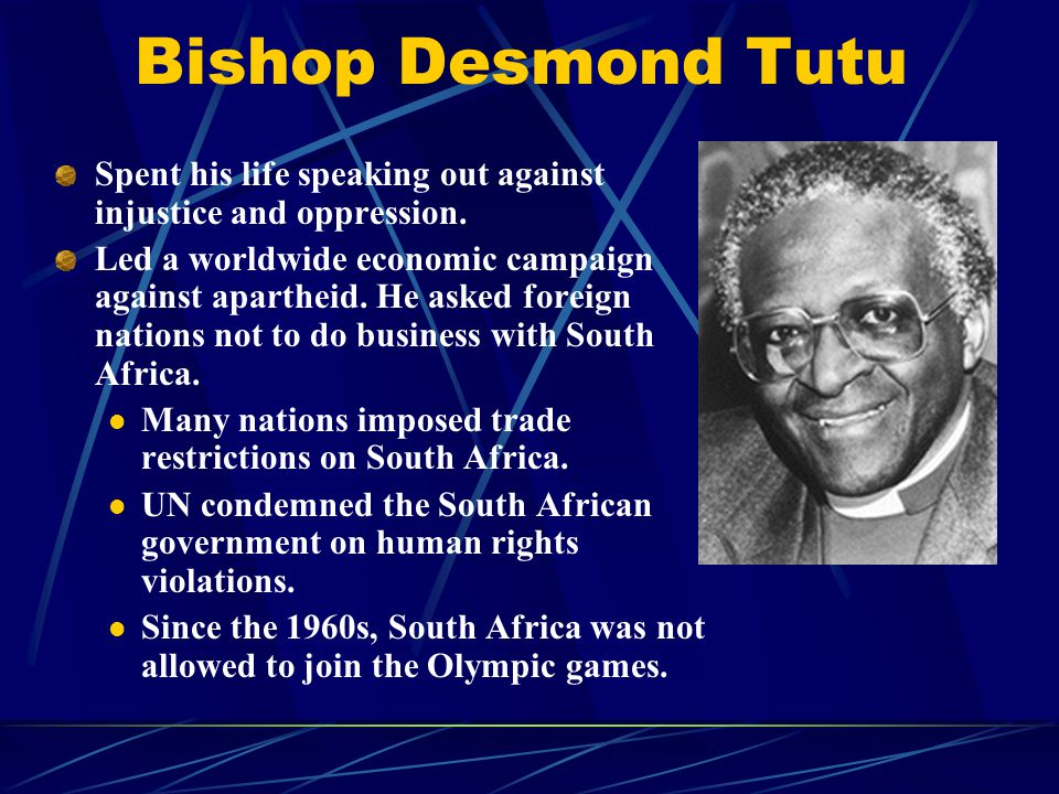 Bishop Desmond Tutu Spent his life speaking out against injustice and oppression.
