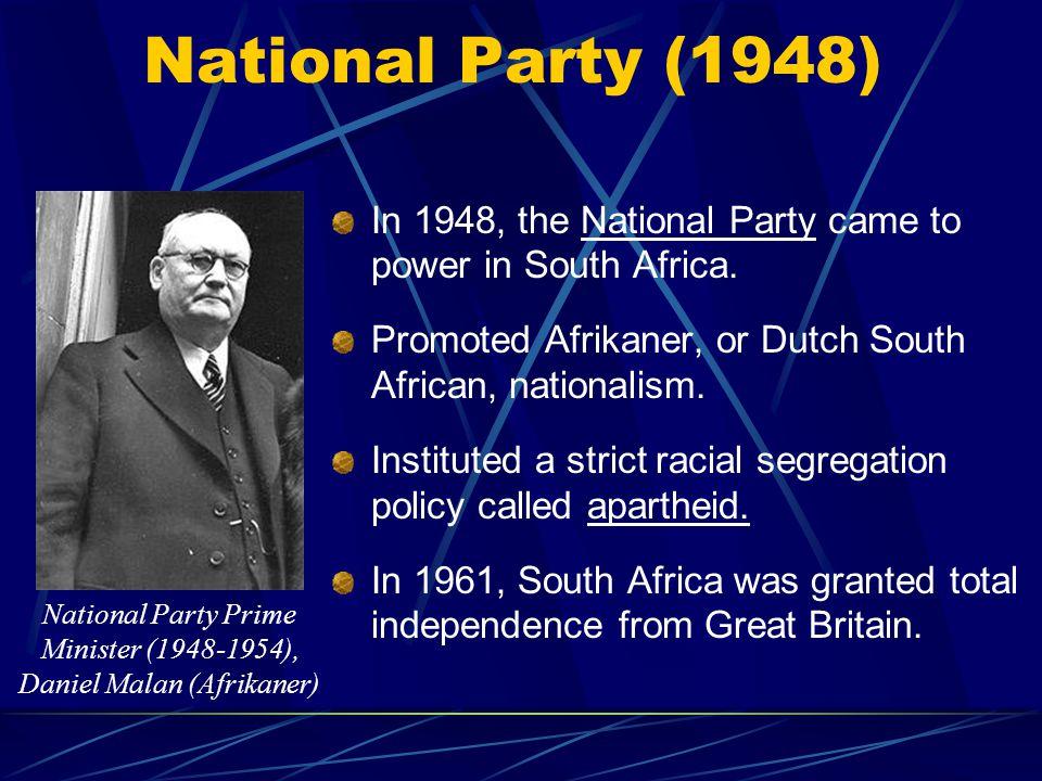 National Party Prime Minister (1948-1954), Daniel Malan (Afrikaner)