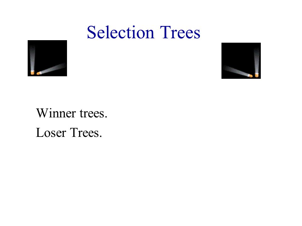 Winner trees. Loser Trees.