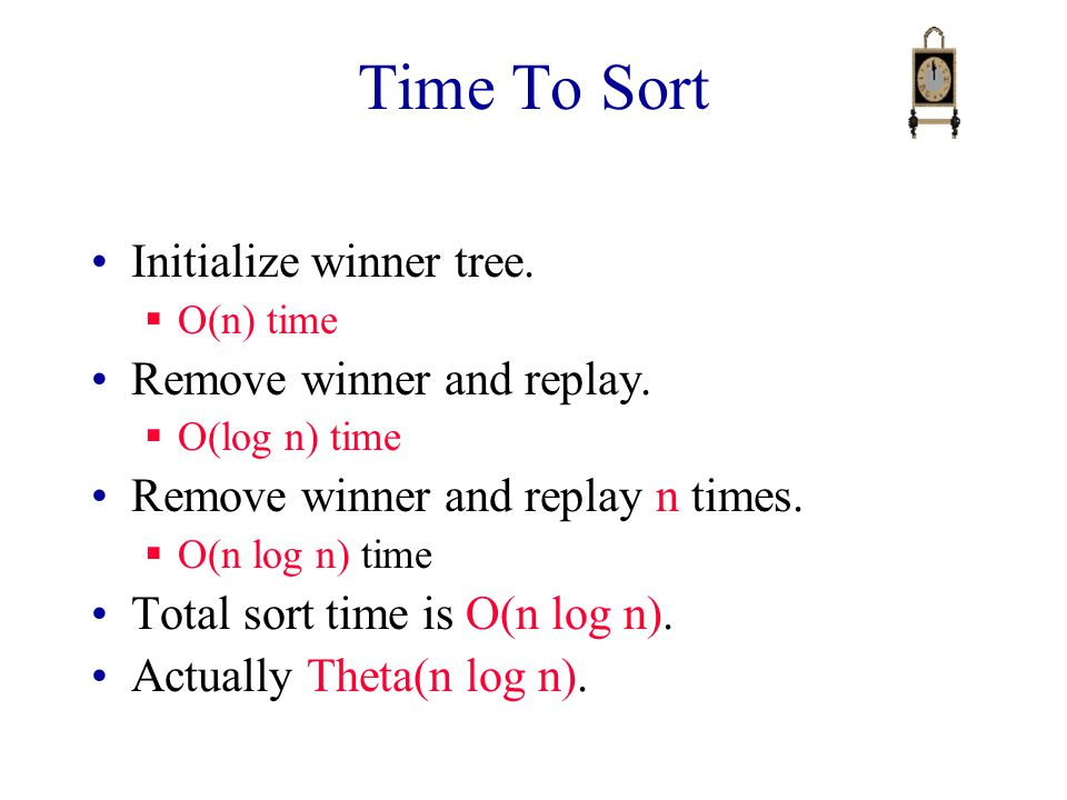 Time To Sort Initialize winner tree. Remove winner and replay.
