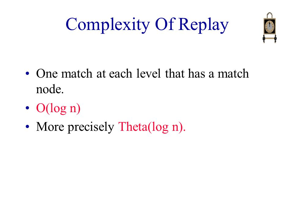 Complexity Of Replay One match at each level that has a match node.