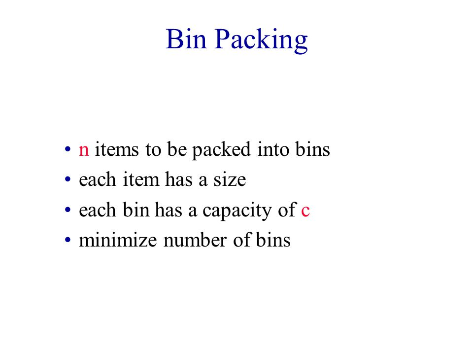 Bin Packing n items to be packed into bins each item has a size