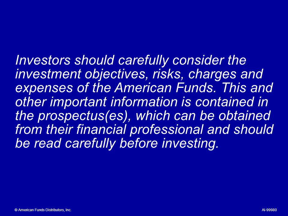 Investors should carefully consider the investment objectives, risks, charges and expenses of the American Funds. This and other important information is contained in the prospectus(es), which can be obtained from their financial professional and should be read carefully before investing.