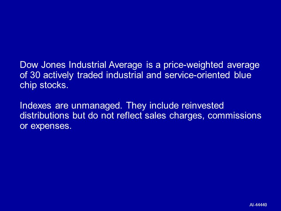 Dow Jones Industrial Average is a price-weighted average of 30 actively traded industrial and service-oriented blue chip stocks.