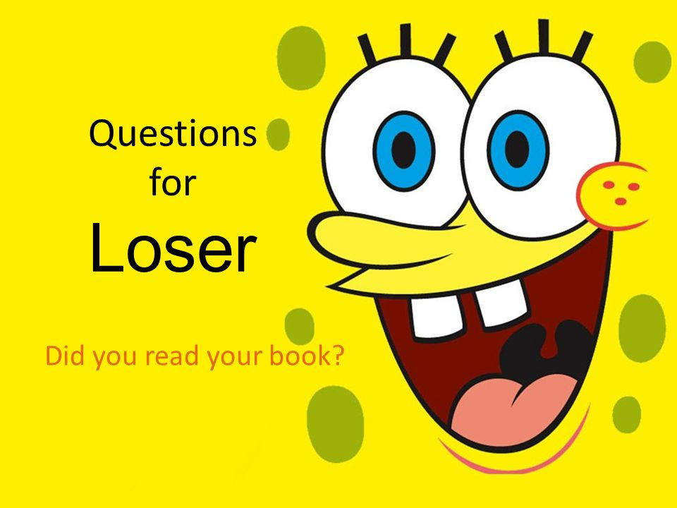 Questions for Loser Did you read your book