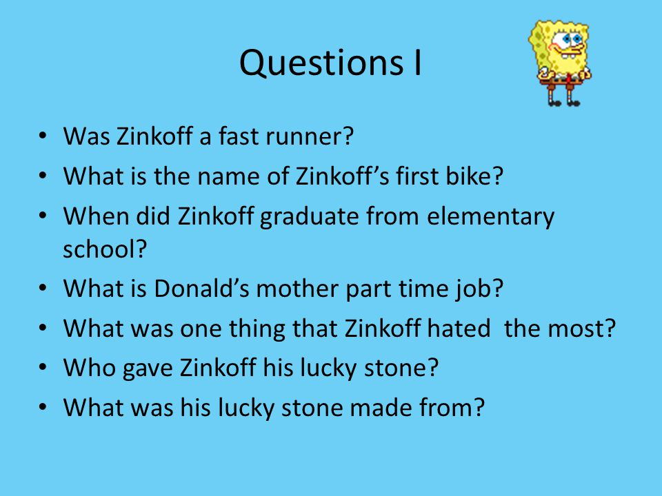 Questions I Was Zinkoff a fast runner