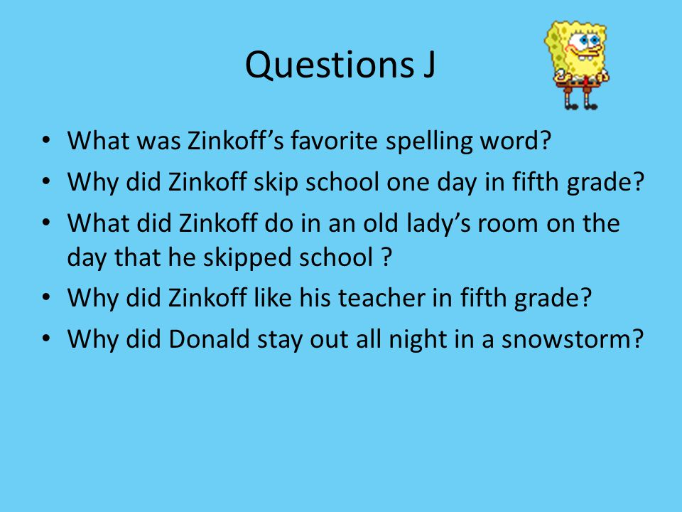 Questions J What was Zinkoff's favorite spelling word