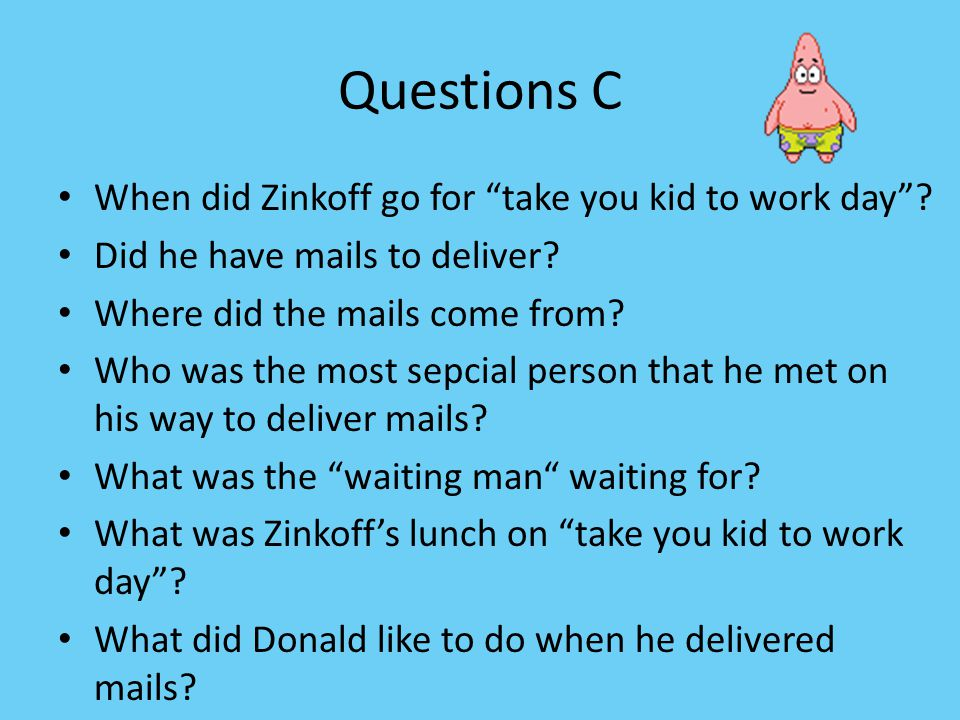 Questions C When did Zinkoff go for take you kid to work day