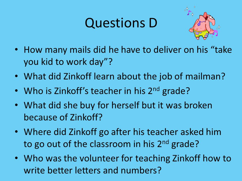 Questions D How many mails did he have to deliver on his take you kid to work day What did Zinkoff learn about the job of mailman