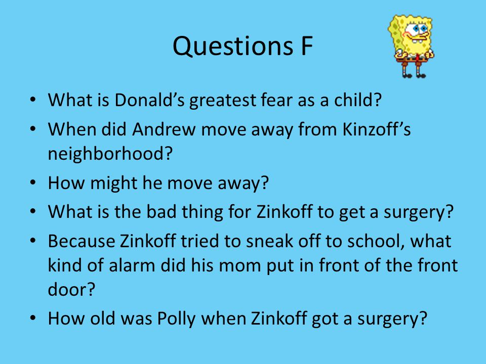 Questions F What is Donald's greatest fear as a child