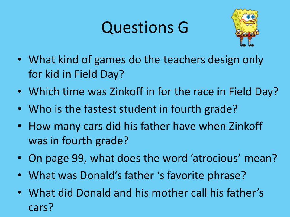 Questions G What kind of games do the teachers design only for kid in Field Day Which time was Zinkoff in for the race in Field Day