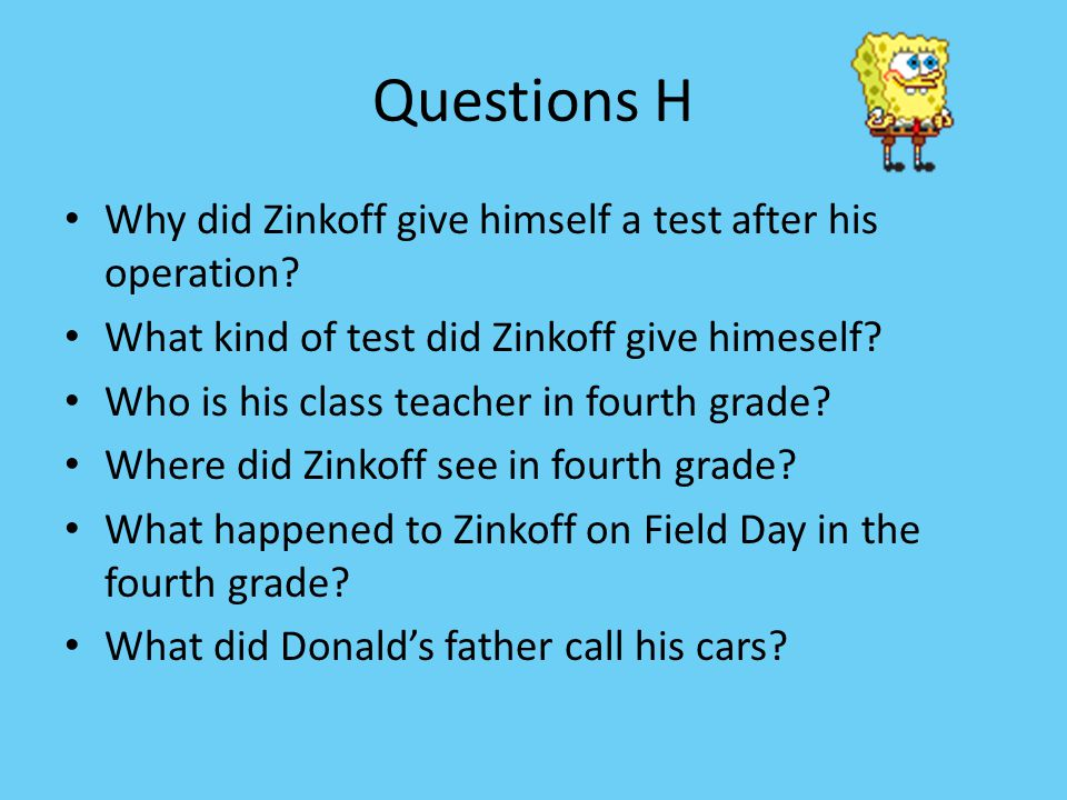 Questions H Why did Zinkoff give himself a test after his operation