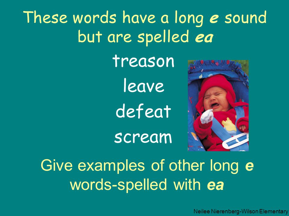 These words have a long e sound but are spelled ea