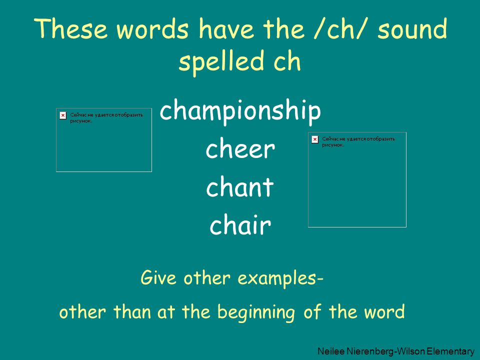 These words have the /ch/ sound spelled ch