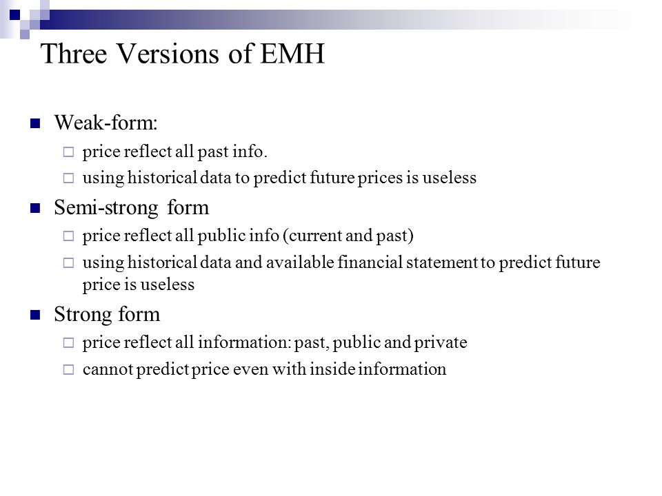 Three Versions of EMH Weak-form: Semi-strong form Strong form