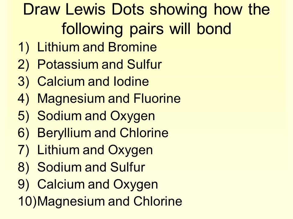Draw Lewis Dots showing how the following pairs will bond