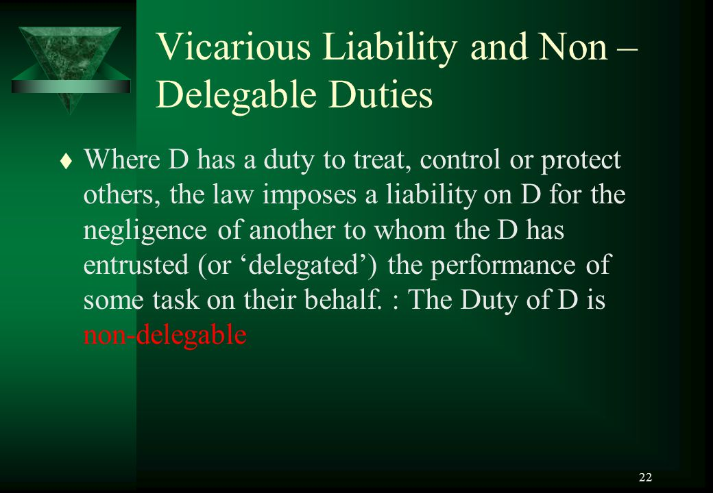 Vicarious Liability and Non –Delegable Duties