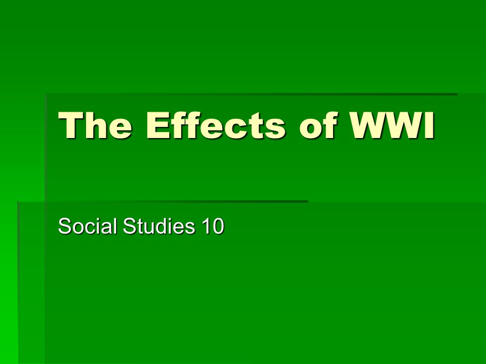 The Effects of WWI Social Studies 10