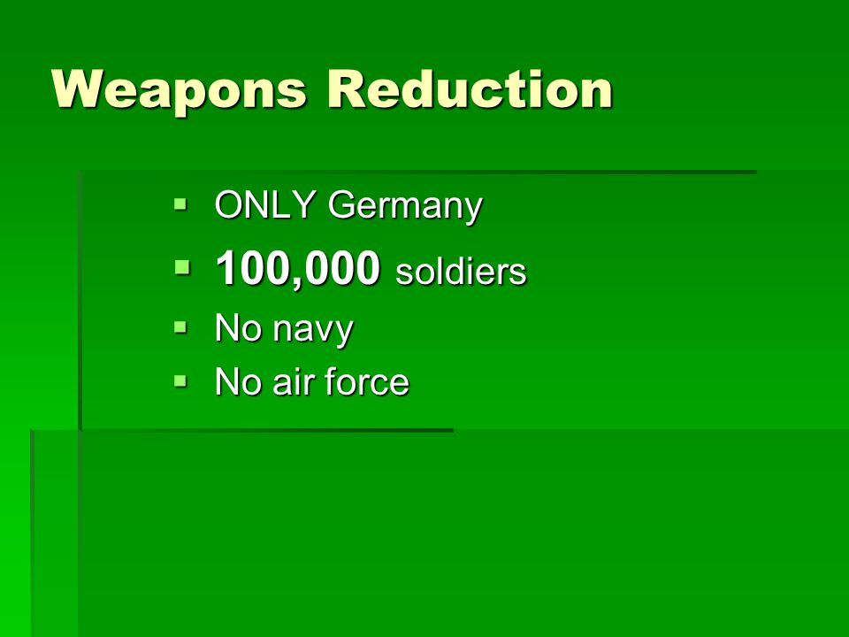 Weapons Reduction ONLY Germany 100,000 soldiers No navy No air force