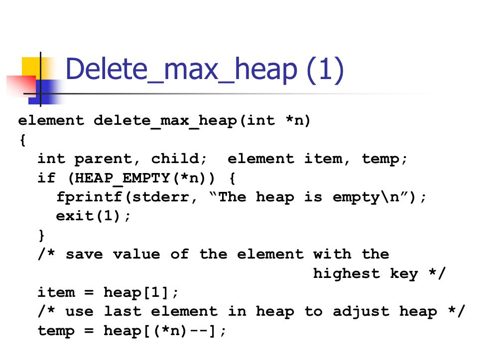 Delete_max_heap (1) element delete_max_heap(int *n) {