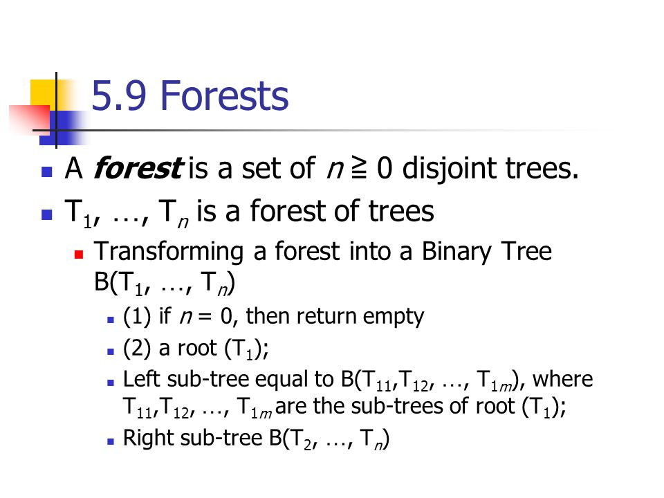 5.9 Forests A forest is a set of n ≧ 0 disjoint trees.