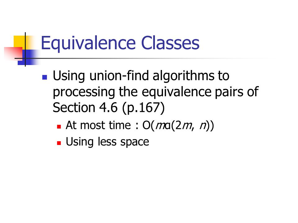 Equivalence Classes Using union-find algorithms to processing the equivalence pairs of Section 4.6 (p.167)