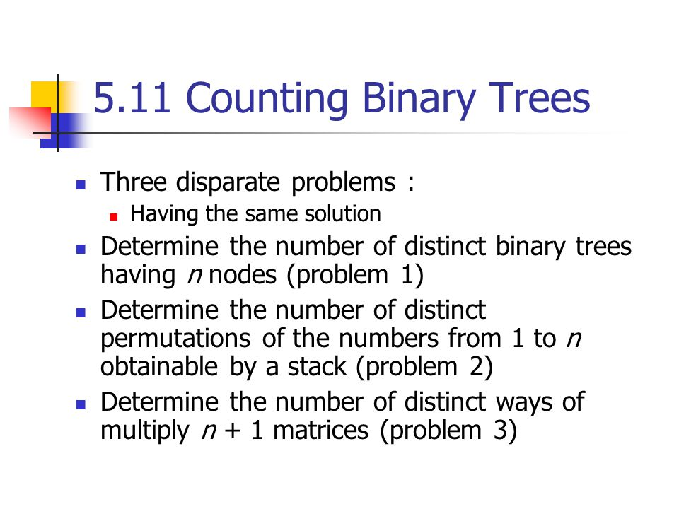 5.11 Counting Binary Trees Three disparate problems :
