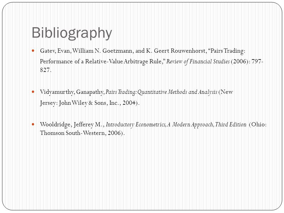 Bibliography Gatev, Evan, William N. Goetzmann, and K. Geert Rouwenhorst, Pairs Trading: